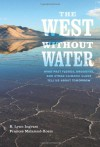West Without Water, The: What Past Floods, Droughts, and Other Climatic Clues Tell Us about Tomorrow - B. Lynn Ingram, Frances Malamud-Roam