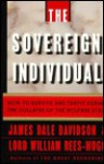 The Sovereign Individual: How to Survive and Thrive During the Collapse of the Welfare State - James Dale Davidson, William Rees-Mogg