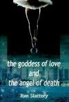 The Goddess of Love and The Angel of Death - Tom Slattery