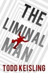 The Liminal Man (Monochrome Trilogy - Book Two) - Todd Keisling