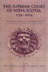 The Supreme Court of Nova Scotia, 1754-2004: From Imperial Bastion to Provincial Oracle - Philip Girard, Jim Phillips, Barry Cahill