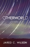 Otherworld: A Novel - Jared C. Wilson