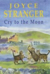 Cry to the Moon - Joyce Stranger