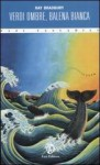 Verdi ombre, balena bianca - Ray Bradbury, Alessandra Zaccuri, Chiara Vatteroni