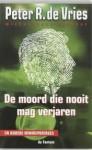 De moord die nooit mag verjaren: en andere minireportages - Peter R. de Vries