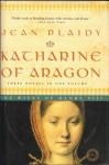 Katharine of Aragon: The Wives of Henry VIII (Tudor Saga, #2-4) - Jean Plaidy