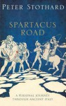 The Spartacus Road: A Personal Journey Through Ancient Italy - Peter Stothard