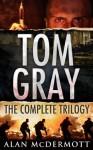 Tom Gray - The Complete Trilogy - Alan McDermott