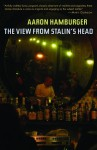The View from Stalin's Head - Aaron Hamburger