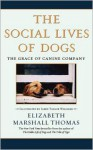 The Social Lives of Dogs: The Grace of Canine Company - Elizabeth Marshall Thomas, Jared Taylor Williams