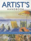 The Artist's Handbook: A Practical Manual and Inspirational Guide in One Volume, with Over 30 Projects and 475 Step-By-Step Photographs. Angela Gair - Angela Gair