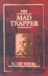 The Mad Trapper - Rudy Wiebe