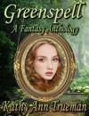 Greenspell: A Fantasy Anthology - Kathy Ann Trueman