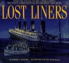 Lost Liners: From the Titanic to the Andrea Doria the Ocean Floor Reveals Its Greatest Lost Ships - Robert D. Ballard, Rick Archbold