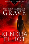 On Her Father's Grave (Rogue River Novella Book 1) - Kendra Elliot