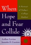 When Hope and Fear Collide: A Portrait of Today's College Student - Arthur Levine