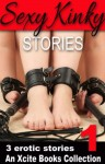Sexy Kinky Stories - Volume One - an Xcite Books Collection - Carmel Lockyer, Angel Propps, Chris Ross