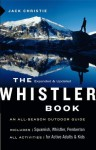 The Whistler Book: An All-Season Outdoor Guide - Jack Christie