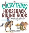 The Everything Horseback Riding Book: Step-By-Step Instruction for Riding Like a Pro - Cheryl Kimball