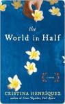 The World in Half - Cristina Henriquez