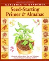 Gardener to Gardener Seed-Starting Primer and Almanac: Hundreds of Great Ideas, Tips, and Techniques from the Organic Gardening Readers! - Organic Gardening Magazine