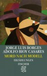 Mord nach Modell. - Jorge Luis Borges, Adolfo Bioy Casares