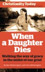 When a Daughter Dies: Walking the Way of Grace in the Midst of Our Grief - Ben Witherington III, Ann Witherington