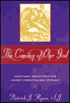 The Coming of Our God: Scriptural Reflections for Advent, Christmas, and Epiphany - Patrick J. Ryan