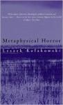 Metaphysical Horror - Leszek Kołakowski, Agnieszka Kołakowska