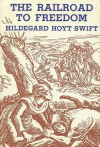 The Railroad to Freedom: A Story of the Civil War - Hildegarde Hoyt Swift, James Daugherty