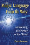 The Magic Language of the Fourth Way: Awakening the Power of the Word - Pierre Bonnasse, Ariel Godwin