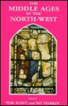 The Middle Ages In The North West: Papers Presented At An International Conference Sponsored Jointly By The Centres Of Medieval Studies Of The Universities Of Liverpool And Toronto - Tom Scott, Pat Starkey