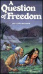 A Question Of Freedom - Lucy Jane Bledsoe