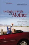Twilight Travels with Mother: How I Found Strength, Hope, and a Sense of Humor Living with Alzheimer's - Mary Ann Mayo