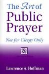 The Art of Public Prayer - Lawrence A. Hoffman