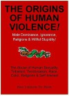 The Origins of Human Violence! - Male Dominance, Ignorance, Religions & Willful Stupidity! - Boyé Lafayette de Mente