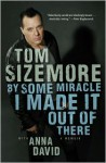 By Some Miracle I Made It Out of There: A Memoir - Tom Sizemore, Anna David