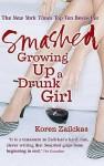 Smashed: Growing Up a Drunk Girl - Koren Zailckas