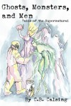 Ghosts, Monsters, and Men: Tales of the Supernatural - C.B. Calsing