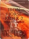 Iron Horse Rider 2: Coming Home - Adelle Laudan