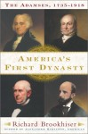 America's First Dynasty : The Adamses, 1735--1918 - Richard Brookhiser
