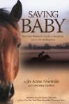 Saving Baby: How One Woman's Love for a Racehorse Led to Her Redemption - Jo Anne Normile, Lawrence Lindner, Susan Richards