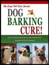 DOG BARKING CURE: How To Quickly And Easily Get Your Dog To Be Quiet And Stop Barking On Your Command! (The Easy Pet Care Series) - Mark Hamilton
