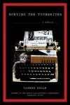 Burying the Typewriter: A Memoir - Carmen Bugan