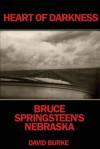 Heart of Darkness: Bruce Springsteen's Nebraska - David Burke