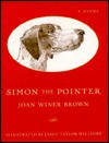 Simon the Pointer: 9a Story - Joan Winer Brown, Jared Taylor Williams