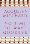 No Time to Wave Goodbye: A Novel - Jacquelyn Mitchard