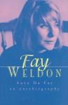Auto Da Fay : An Autobiography - Fay Weldon