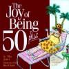 The Joy of Being 50 Plus - Allia Zobel Nolan, Roz Chast