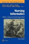 Nursing Informatics: Where Caring and Technology Meet - Marion J. Ball